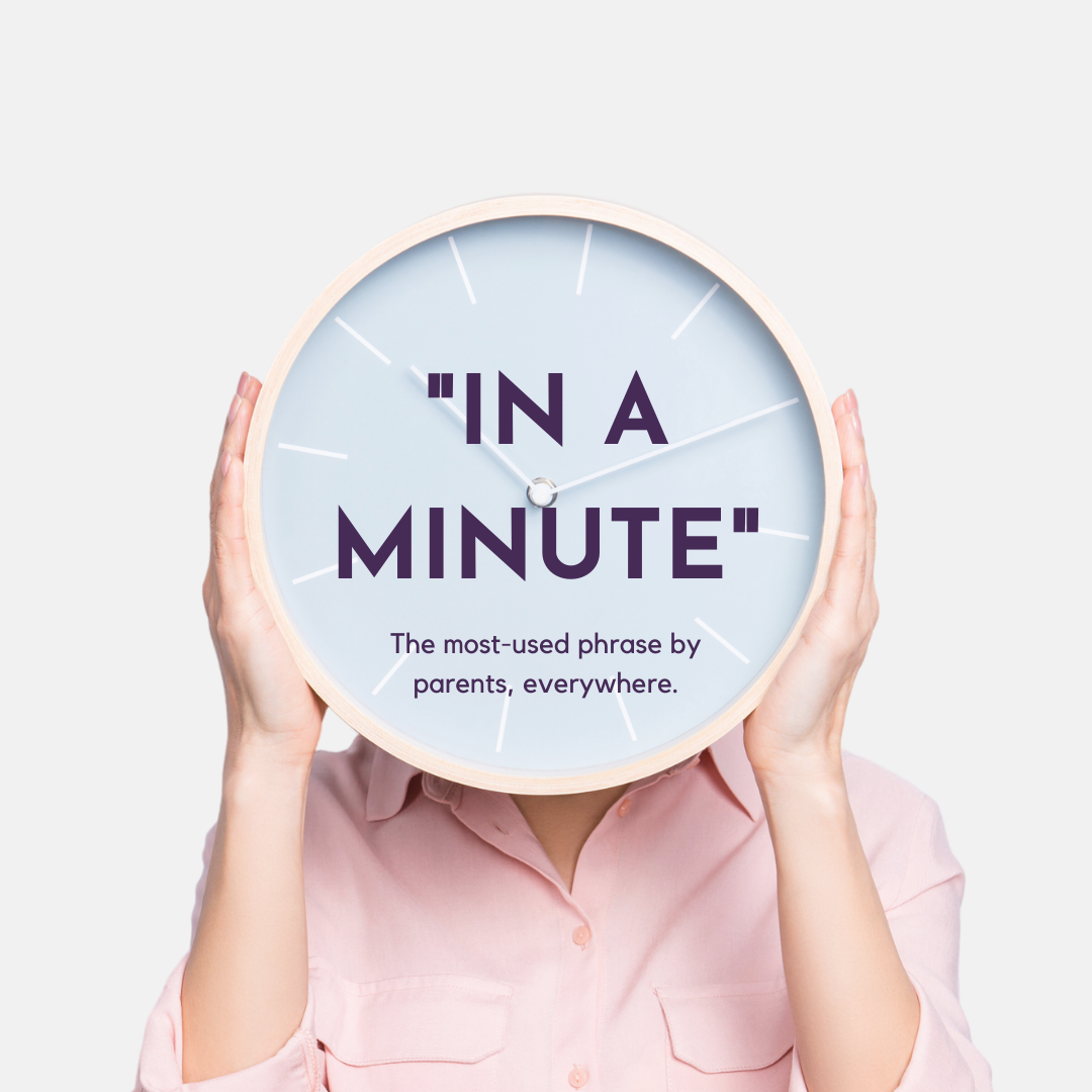 A person holding a clock in front of their face, with the words 'In a Minute - the most used phrase by parents, everywhere' on. The background is light grey.
