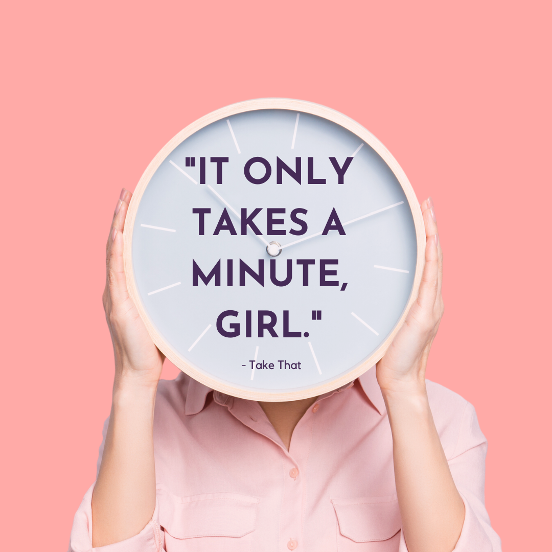 A person holding a clock in front of their face, with the words 'It Only Takes a Minute Girl - Take That' on. The background is coral